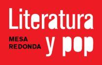 """Mesa redonda """"Literatura y pop"""""""