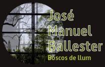 José Manuel Ballester. Boscos de llum