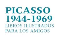 Picasso 1944-1969. Libros ilustrados para los amigos