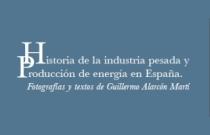 Historia Gráfica de la Industria pesada y generación de energía en España