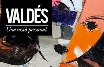 Exposició Valdés. Una visió personal