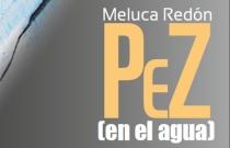 """Meluca Redón: """"Pez (en el agua)"""""""