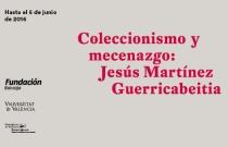 Coleccionismo y mecenazgo: Jesús Martínez Guerricabeitia