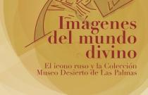 Imágenes del mundo divino. El icono ruso y la Colección Museo Desierto de las Palmas