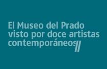 El Museo del Prado visto por doce artistas contemporáneos