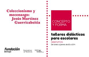 Talleres didácticos 'Concepto y forma'. Coleccionismo y mecenazgo. Jesús Martínez Guerricabeitia