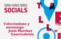 """Tallers socials """"Col·leccionisme i mecenatge. Jesús Martínez Guerricabeitia"""""""