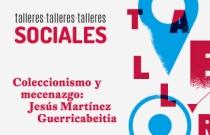 """Talleres sociales """"Coleccionismo y mecenazgo. Jesús Martínez Guerricabeitia"""""""