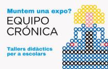 Tallers didàctics per a escolars Equipo Crónica: Muntem una expo?