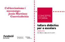 Tallers didàctics 'Concepte i forma'. Col·leccionisme i mecenatge. Jesús Martínez Guerricabeitia